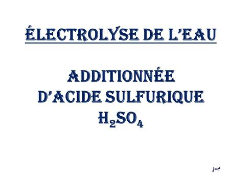 Électrolyse de l'eau additionnée d'ACIDE SULFURIQUE h2so4