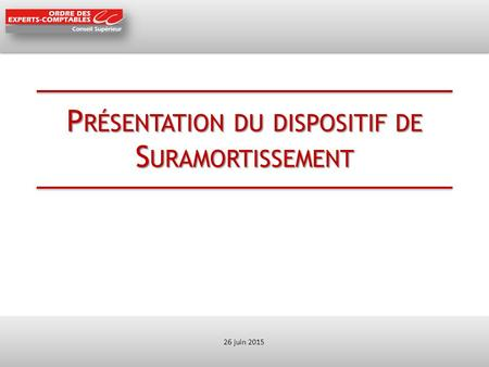 P RÉSENTATION DU DISPOSITIF DE S URAMORTISSEMENT 26 juin 2015.