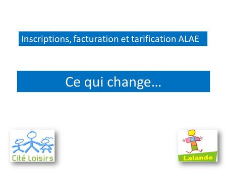 Ce qui change… Inscriptions, facturation et tarification ALAE.