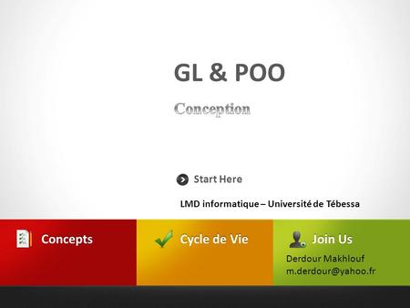 GL & POO Start Here Cycle de Vie Concepts Join Us Derdour Makhlouf LMD informatique – Université de Tébessa.