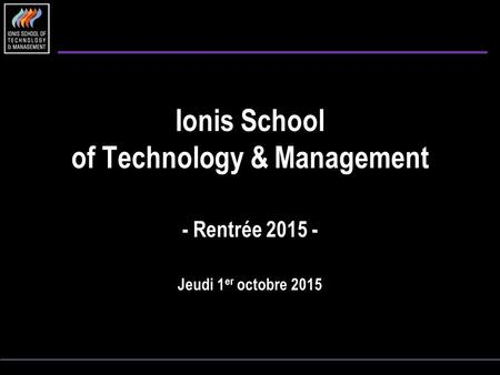 Ionis School of Technology & Management - Rentrée 2015 - Jeudi 1 er octobre 2015.