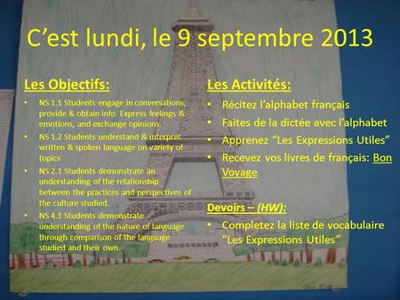 C'est lundi, le 9 septembre 2013 Les Objectifs: NS 1.1 Students engage in conversations, provide & obtain info. Express feelings & emotions, and exchange.