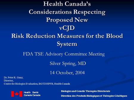 Health Canada's Considerations Respecting Proposed New vCJD Risk Reduction Measures for the Blood System FDA TSE Advisory Committee Meeting Silver Spring,