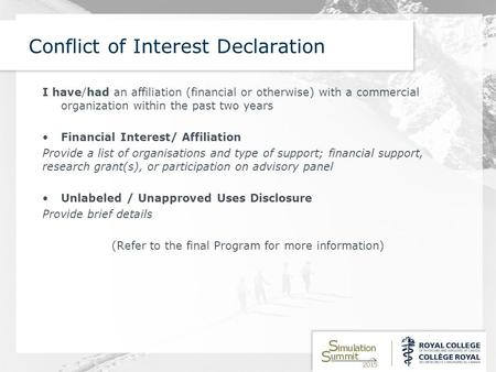 Conflict of Interest Declaration I have/had an affiliation (financial or otherwise) with a commercial organization within the past two years Financial.
