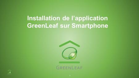Installation de l'application GreenLeaf sur Smartphone 1.