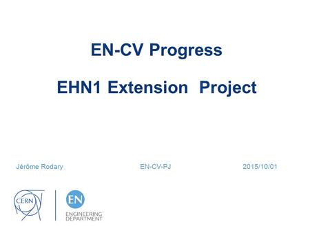EN-CV Progress EHN1 Extension Project Jérôme Rodary EN-CV-PJ 2015/10/01.