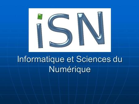 Informatique et Sciences du Numérique. Sommaire Introduction Introduction Notions fondamentales du programme ISNNotions fondamentales du programme ISN.