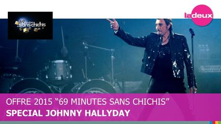 "OFFRE 2015 ""69 MINUTES SANS CHICHIS"" SPECIAL JOHNNY HALLYDAY."