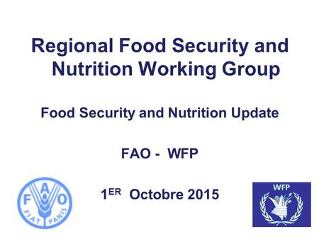 Regional Food Security and Nutrition Working Group Food Security and Nutrition Update FAO - WFP 1 ER Octobre 2015.