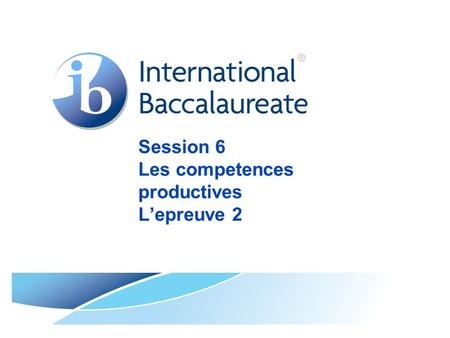 Session 6 Les competences productives L'epreuve 2