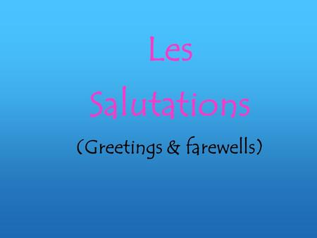 Les Salutations (Greetings & farewells). Bonjour!