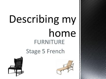 FURNITURE Stage 5 French. REVISION – Match the correct French to English in your books. You can write this as a list.