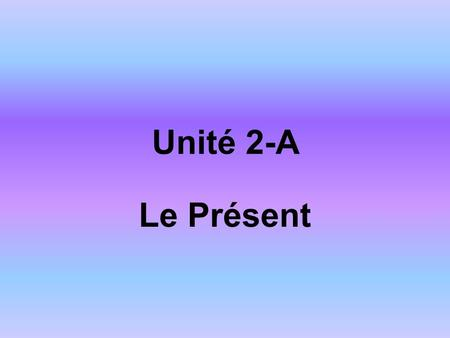 Unité 2-A Le Présent. How do you form the present tense? Take off the –er ending from the infinitive...