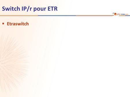 Switch IP/r pour ETR  Etraswitch. Etude Etraswitch : switch IP/r pour ETR Poursuite du traitement en cours IP/r + 2 INTI n = 21 n = 22 ETR 400 mg QD*