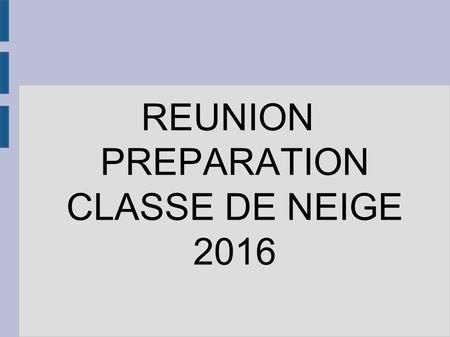 REUNION PREPARATION CLASSE DE NEIGE 2016