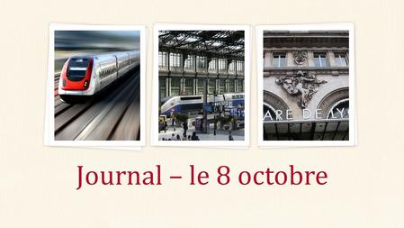 Journal – le 8 octobre. Donnez-moi le français Fr. AP 1.He went 2.I will go 3.Let's go! 4.She used to go 5.They are going, go 6.We would go Fr. III 1.