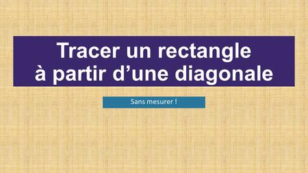 Tracer un rectangle à partir d'une diagonale Sans mesurer !