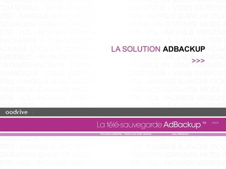 1 LA SOLUTION ADBACKUP >>> Document confidentiel - Oodrive tous droits réservéswww.adbackup.fr.