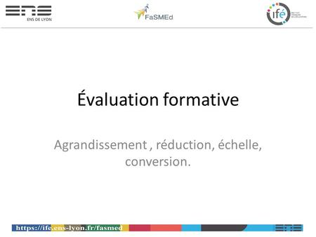 Évaluation formative Agrandissement, réduction, échelle, conversion.