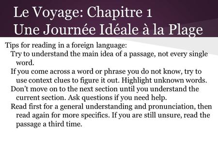 Le Voyage: Chapitre 1 Une Journée Idéale à la Plage Tips for reading in a foreign language: Try to understand the main idea of a passage, not every single.