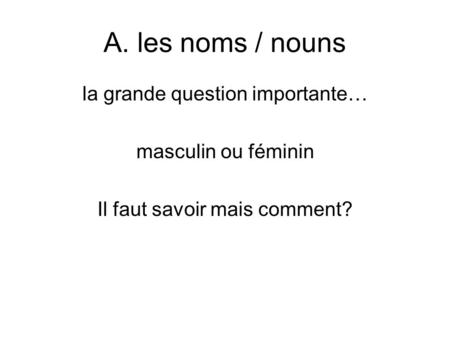 A. les noms / nouns la grande question importante… masculin ou féminin