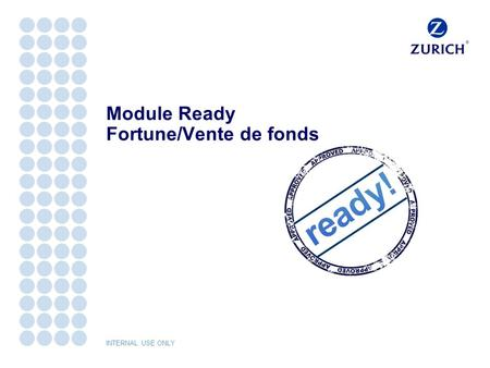 INTERNAL USE ONLY Module Ready Fortune/Vente de fonds.