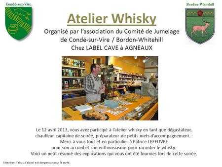 Bordon-Whitehill Atelier Whisky Organisé par l'association du Comité de Jumelage de Condé-sur-Vire / Bordon-Whitehill Chez LABEL CAVE à AGNEAUX Attention,
