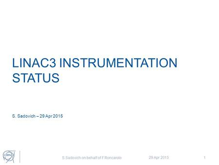 LINAC3 INSTRUMENTATION STATUS S. Sadovich – 29 Apr 2015 S.Sadovich on behalf of F.Roncarolo 29 Apr 20151.