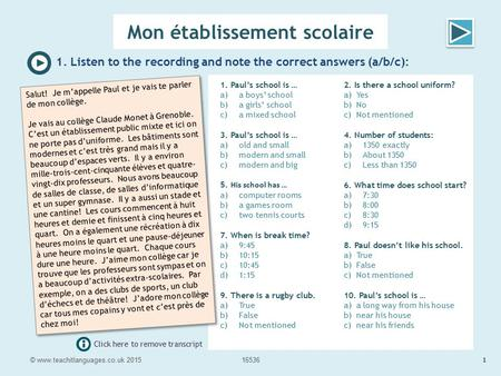 Need more help? Click here to see the transcript as you listen. Mon établissement scolaire 1. Listen to the recording and note the correct answers (a/b/c):
