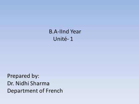 B.A-IInd Year Unité- 1 Prepared by: Dr. Nidhi Sharma Department of French.