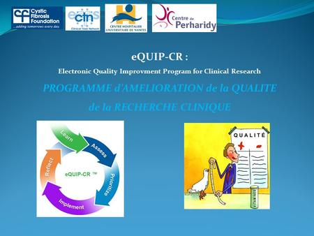 EQUIP-CR : Electronic Quality Improvment Program for Clinical Research PROGRAMME d'AMELIORATION de la QUALITE de la RECHERCHE CLINIQUE.
