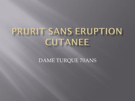 PRURIT SANS ERUPTION CUTANEE