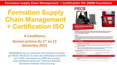 Formation Supply Chain Management + Certification ISO 28000 Foundation Formation Supply Chain Management + Certification ISO A Casablanca Session prévue.