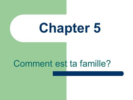Chapter 5 Comment est ta famille?. Essential Questions ● How can you describe yourself and others? ● What is the vocabulary that can be used to describe.