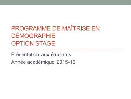PROGRAMME DE MAÎTRISE EN DÉMOGRAPHIE OPTION STAGE Présentation aux ...