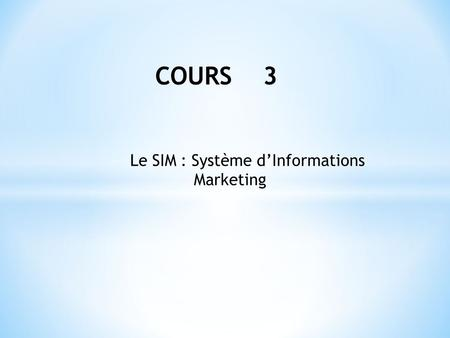 COURS 3 Le SIM : Système d'Informations Marketing.