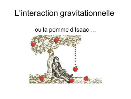L'interaction gravitationnelle ou la pomme d'Isaac …