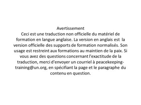 Avertissement Ceci est une traduction non officielle du matériel de formation en langue anglaise. La version en anglais est la version officielle des supports.