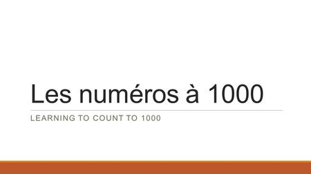 Les numéros à 1000 LEARNING TO COUNT TO 1000. Do you know from 1-20? The basis for counting to 1000 is knowing the numbers from 1-20 unneufdix-sept deuxdixdix-huit.