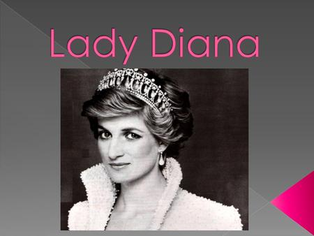  Diana Frances Spencer née le 1 ʳ juillet 1961 à Sandringham  Parents : Edward Spencer, Frances Burke-Roche  Époux : Charles de Galles (m. 1981–1996)