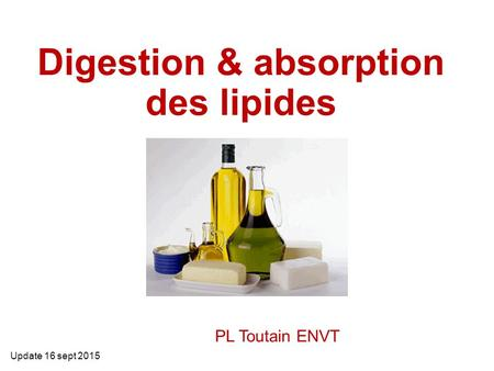 Digestion & absorption des lipides Update 16 sept 2015 PL Toutain ENVT.