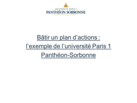 Bâtir un plan d'actions : l'exemple de l'université Paris 1 Panthéon-Sorbonne.