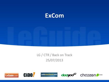 ExCom LG / CTR / Back on Track 25/07/2013. Agenda CTR BoT  CTR evolution versus actions  Weekly progress report  Global schedule overview 2.