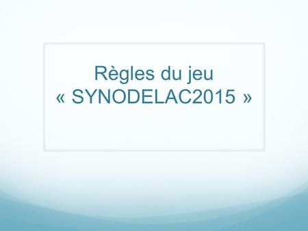 Règles du jeu « SYNODELAC2015 ». 4 tables MISSION – 4 tables PROXIMITE – 4 tables COMMUNION.