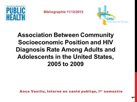 1 Association Between Community Socioeconomic Position and HIV Diagnosis Rate Among Adults and Adolescents in the United States, 2005 to 2009 Anca Vasiliu,