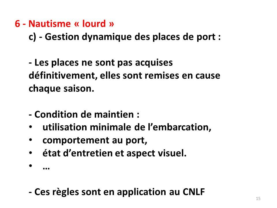 6 - Nautisme « lourd » d) - Mutualisation des ressources portuaires et spécialisations : Les besoins des propriétaires sont variables en fonction des caractéristiques des bateaux (Surface de pont, tirant d'eau, tirant d'air, échouabilité …) Chaque site doit se spécialiser.
