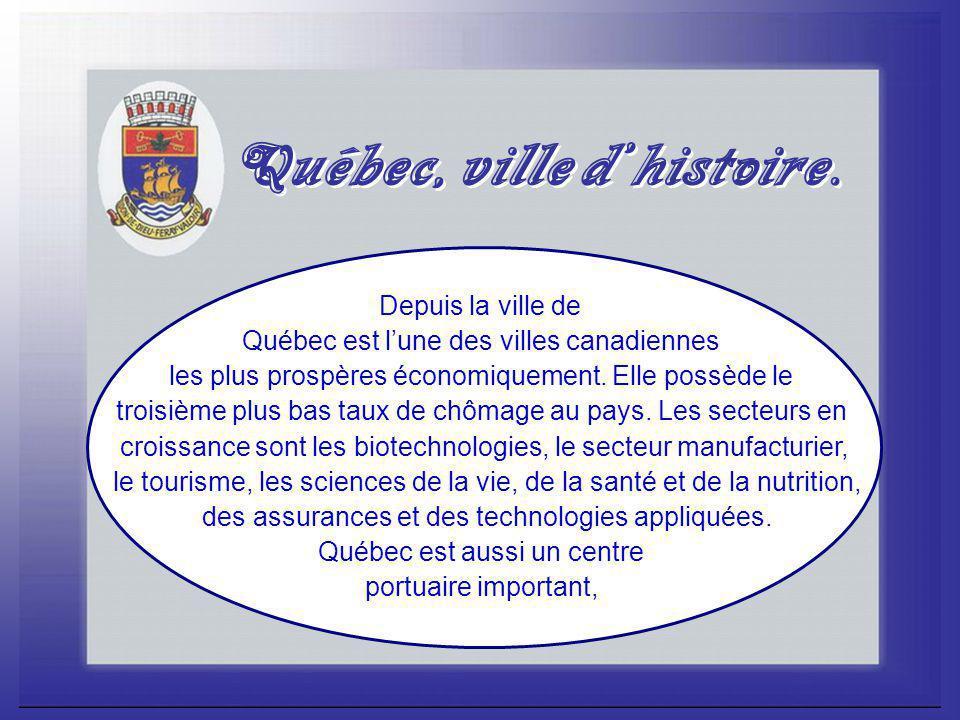 Depuis la ville de Québec est l'une des villes canadiennes les plus prospères économiquement.