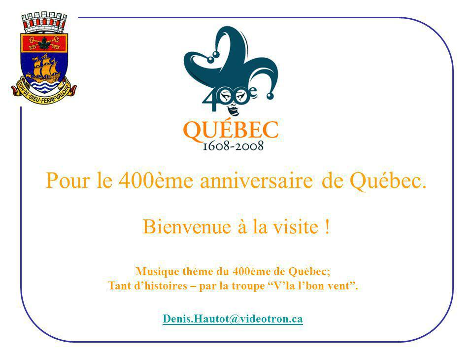 Pour le 400ème anniversaire de Québec.Bienvenue à la visite .