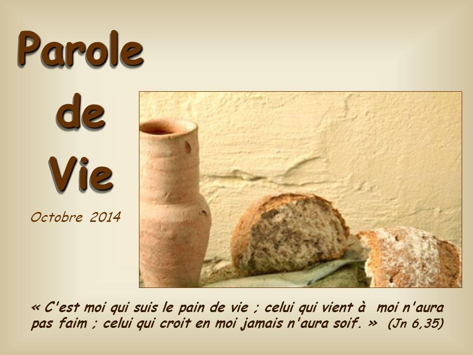 Octobre 2014 Parole de Vie « C est moi qui suis le pain de vie ; celui qui vient à moi n aura pas faim ; celui qui croit en moi jamais n aura soif.