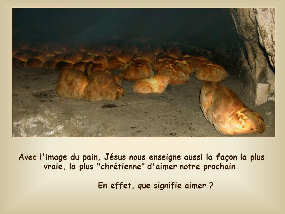 Avec l image du pain, Jésus nous enseigne aussi la façon la plus vraie, la plus chrétienne d aimer notre prochain.